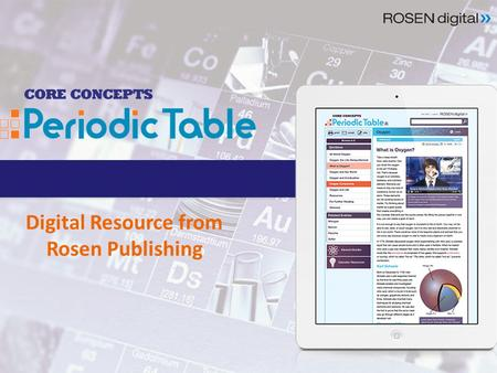 Digital Resource from Rosen Publishing. Supports STEM & Next Generation Science Science Standards! Core Concepts: Periodic Table makes complex scientific.