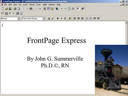 FrontPage Express By John G. Summerville Ph.D.©, RN.