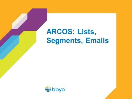 ARCOS: Lists, Segments,  s. 2 Uploading Lists in ARCOS Log in to ARCOS at https://cms.bbyo.org/login.plhttps://cms.bbyo.org/login.pl –If you do not.