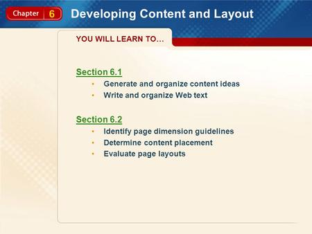6 Developing Content and Layout Section 6.1 Generate and organize content ideas Write and organize Web text Section 6.2 Identify page dimension guidelines.