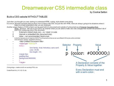 1 Dreamweaver CS5 intermediate class by Cookie Setton Build a CSS website WITHOUT TABLES Just when you thought you were starting to understand HTML coding,