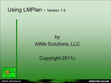 WWW.PMPLAN.COM Using LMPlan - Version 1.6 by AlNik Solutions, LLC Copyright 2011 ©