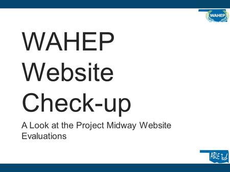 WAHEP Website Check-up A Look at the Project Midway Website Evaluations.
