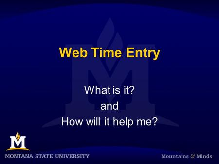 Web Time Entry What is it? and How will it help me?