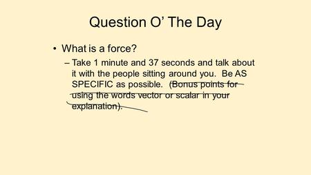 Question O' The Day What is a force?