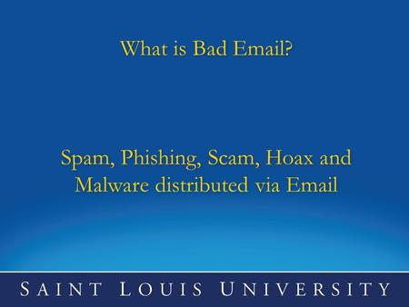 What is Bad  ?    Spam, Phishing, Scam, Hoax and Malware distributed via