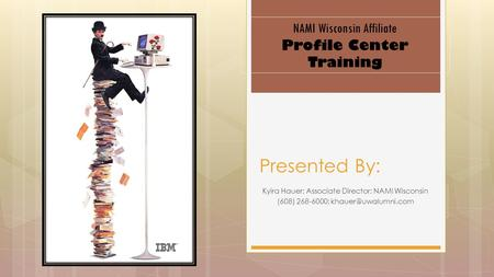 Kyira Hauer; Associate Director; NAMI Wisconsin (608) 268-6000; Presented By: NAMI Wisconsin Affiliate Profile Center Training.