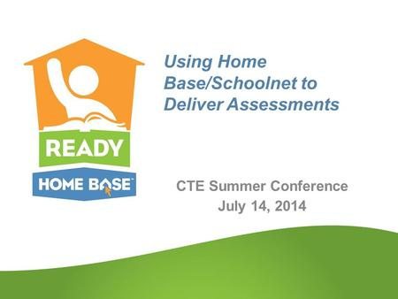 Using Home Base/Schoolnet to Deliver Assessments CTE Summer Conference July 14, 2014.