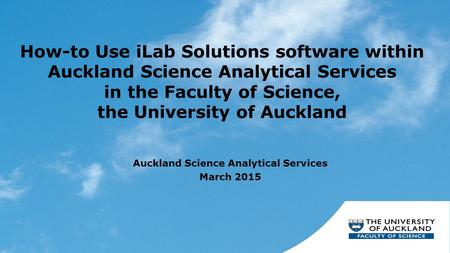 How-to Use iLab Solutions software within Auckland Science Analytical Services in the Faculty of Science, the University of Auckland Auckland Science Analytical.