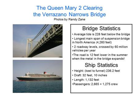 The Queen Mary 2 Clearing the Verrazano Narrows Bridge Photos by Randy Zane Bridge Statistics Average tide is 228 feet below the bridge Longest main span.