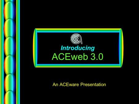 Introducing ACEweb 3.0 An ACEware Presentation. New Features New & revised templates –Personal data –Proxy Reg –Calendars Additional & enhanced features.