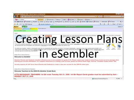 Creating Lesson Plans in eSembler. The Knitty Gritty 1.All teachers will be required to have electronic lesson plans (eSembler, Word, Excel, templates.