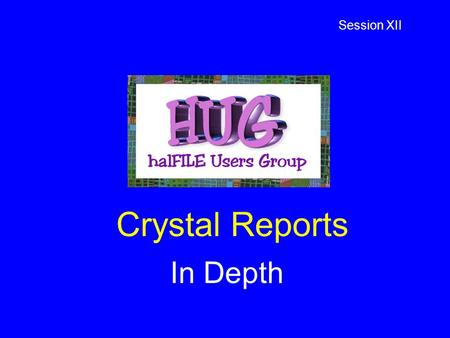 Crystal Reports In Depth Session XII. Crystal Reports - In Depth Reports outside of halFILE Selecting an ODBC Datasource Selecting a second table and.