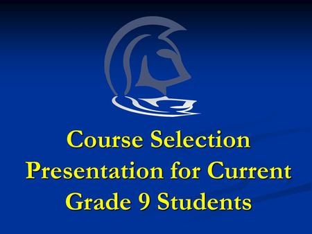 Course Selection Presentation for Current Grade 9 Students.