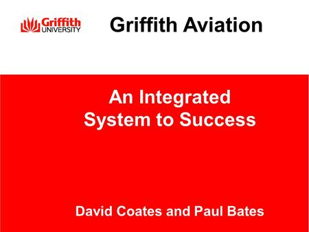 Griffith Aviation An Integrated System to Success David Coates and Paul Bates.