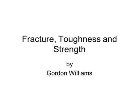 Fracture, Toughness and Strength by Gordon Williams.