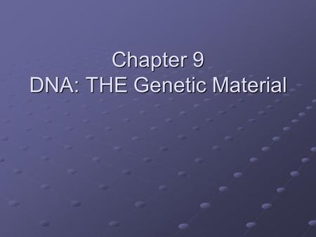 Chapter 9 DNA: THE Genetic Material. Transformation Frederick Griffith, a bacteriologist, prepared a vaccine against pneumonia Vaccine – a substance that.