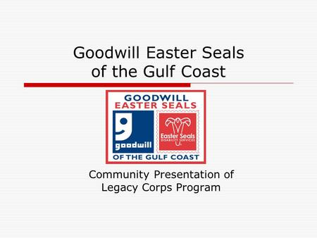 Goodwill Easter Seals of the Gulf Coast Community Presentation of Legacy Corps Program.