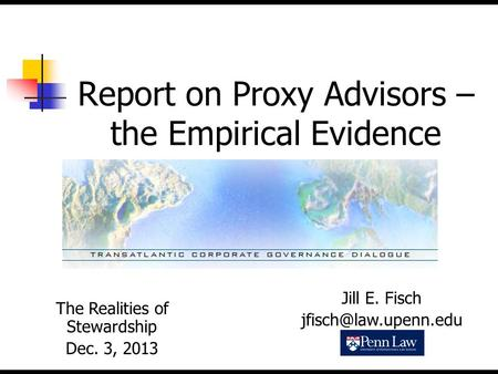 Report on Proxy Advisors – the Empirical Evidence The Realities of Stewardship Dec. 3, 2013 Jill E. Fisch