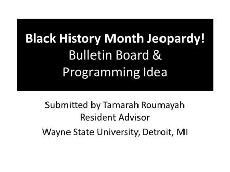 Black History Month Jeopardy Bulletin Board Programming Idea Submitted By Tamarah Roumayah Resident Advisor