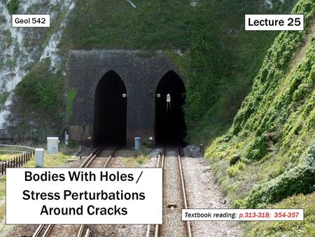 Lecture 25 Bodies With Holes / Stress Perturbations Around Cracks Geol 542 Textbook reading: p.313-318; 354-357.