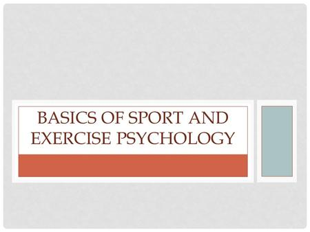 BASICS OF SPORT AND EXERCISE PSYCHOLOGY. PSYCHOLOGY IS… The scientific study of the human mind and its effect on behavior.