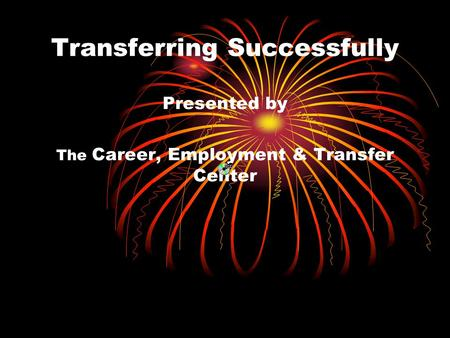 Transferring Successfully Presented by The Career, Employment & Transfer Center.