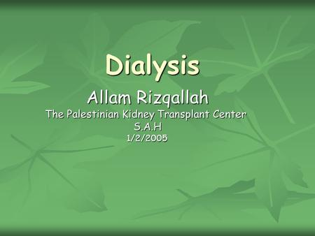 Dialysis Allam Rizqallah The Palestinian Kidney Transplant Center S.A.H1/2/2005.