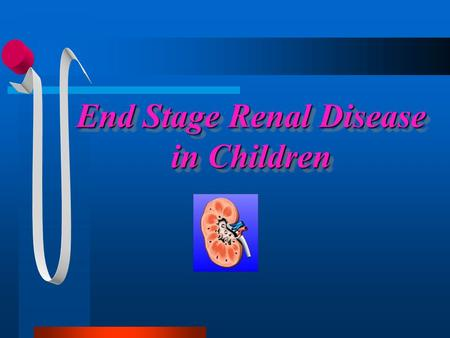 End Stage Renal Disease in Children. End stage kidney disease occurs when the kidneys are no longer able to function at a level that is necessary for.