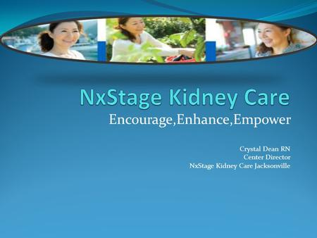 NxStage Kidney Care Encourage,Enhance,Empower Crystal Dean RN