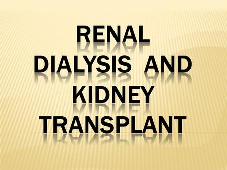  HEMO and PERITONEAL DIALYSIS  HEMO DIALYSIS  2-3 times per week  3-4 times per week  2-3 hours per day  A hemo dialysis is need a machine called.