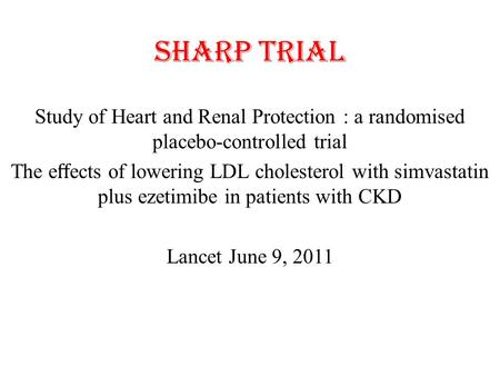 SHARP trial Study of Heart and Renal Protection : a randomised placebo-controlled trial The e ff ects of lowering LDL cholesterol with simvastatin plus.