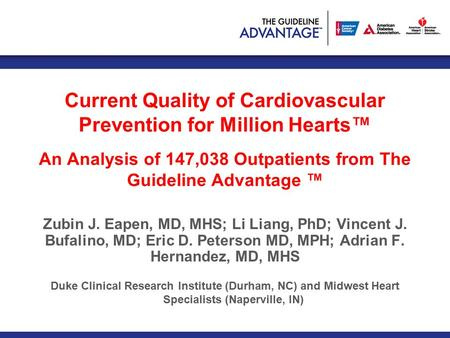 Current Quality of Cardiovascular Prevention for Million Hearts™ An Analysis of 147,038 Outpatients from The Guideline Advantage ™ Zubin J. Eapen, MD,