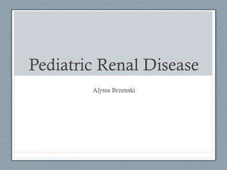 Pediatric Renal Disease