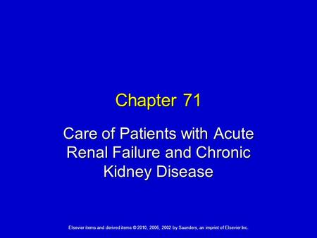 Elsevier items and derived items © 2010, 2006, 2002 by Saunders, an imprint of Elsevier Inc. Chapter 71 Care of Patients with Acute Renal Failure and Chronic.
