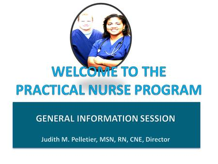 What is the Practical Nurse Program? Certificate Program Full Time Days (Monday to Friday) 30 hours per week for 10 months Part Time Eves – 3 eves per.