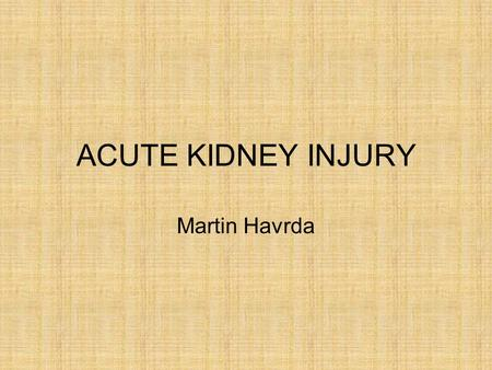ACUTE KIDNEY INJURY Martin Havrda. Acute kidney injury - RIFLE Risk –50% rise of s-creatinine –25% drop of GFR –Urine output < 0,5 ml/kg.h during 6 hours.