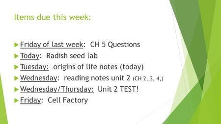 Items due this week:  Friday of last week: CH 5 Questions  Today: Radish seed lab  Tuesday: origins of life notes (today)  Wednesday: reading notes.