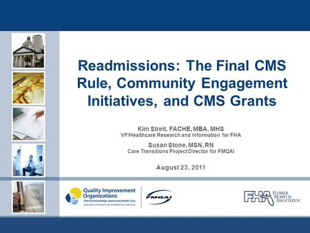 Readmissions: The Final CMS Rule, Community Engagement Initiatives, and CMS Grants Kim Streit, FACHE, MBA, MHS VP/Healthcare Research and Information for.