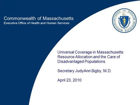 Commonwealth of Massachusetts Executive Office of Health and Human Services Universal Coverage in Massachusetts: Resource Allocation and the Care of Disadvantaged.