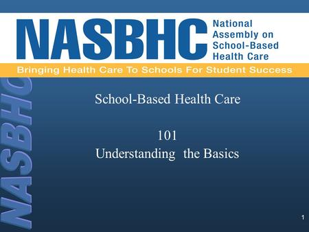 School-Based Health Care 101 Understanding the Basics 1.