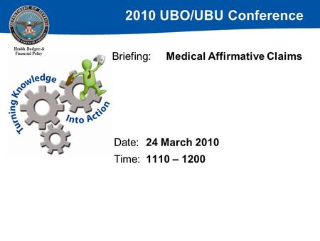 2010 UBO/UBU Conference Health Budgets & Financial Policy Briefing:Medical Affirmative Claims Date:24 March 2010 Time:1110 – 1200.