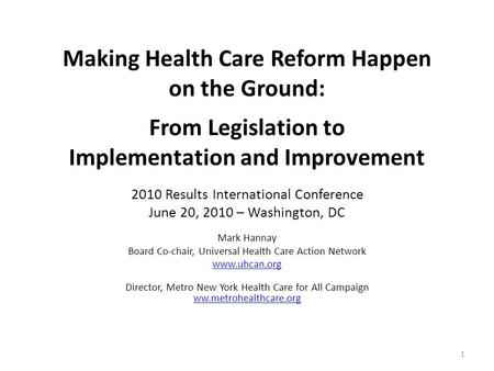Making Health Care Reform Happen on the Ground: From Legislation to Implementation and Improvement 2010 Results International Conference June 20, 2010.