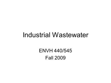 Industrial Wastewater ENVH 440/545 Fall 2009. Outline Regulations governing industrial wastewater discharges King County industrial wastewater limits.