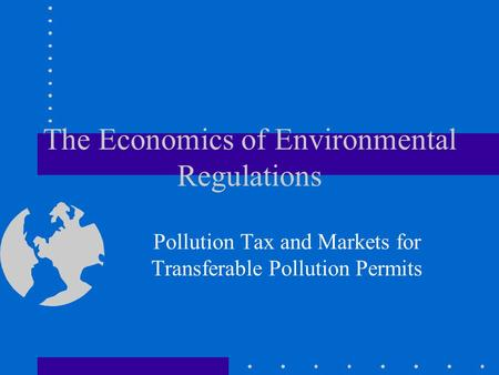 The Economics of Environmental Regulations Pollution Tax and Markets for Transferable Pollution Permits.