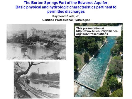 The Barton Springs Part of the Edwards Aquifer: Basic physical and hydrologic characteristics pertinent to permitted discharges Raymond Slade, Jr, Certified.