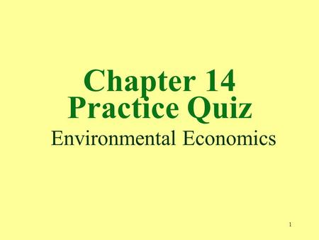 1 Chapter 14 Practice Quiz Environmental Economics.