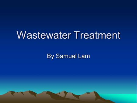 Wastewater Treatment By Samuel Lam.