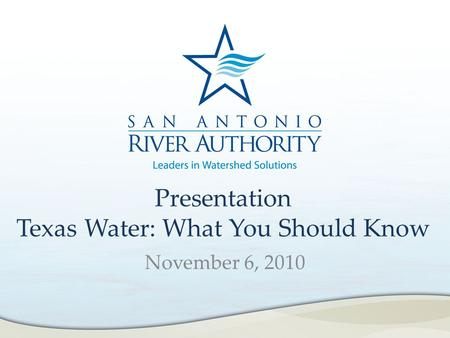 Presentation Texas Water: What You Should Know November 6, 2010.