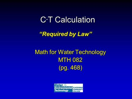 "C. T Calculation Math for Water Technology MTH 082 (pg. 468) Math for Water Technology MTH 082 (pg. 468) ""Required by Law"""